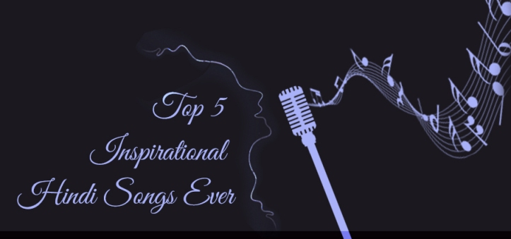 Top-5-Inspirational-Hindi-Songs-Ever